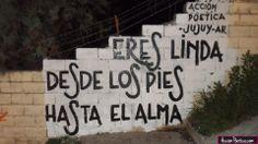 accion-poetica-argentina: Eres linda desde lo pies hasta el alma. Acción Poética Jujuy