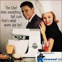 Kenwood Chef: Not only should wives do nothing but cook, but they should also where those cute little chef hats while they do it. More importanly: What the deuce is in this kitchen?? One glass of red wine, two eggs, a glass of water and oranges, an a tall carafe of kool-aid. Nice work, honey!