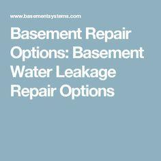 Basement Repair Options: Basement Water Leakage Repair Options