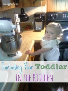 Including your toddler in the kitchen can be a fun and educational experience. Read my tips on how to do just that with little stress.