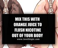 MIX THIS WITH ORANGE JUICE TO FLUSH NICOTINE OUT OF YOUR BODY