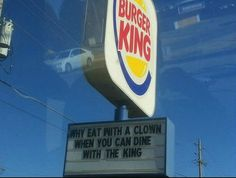 Why eat with a clown? When you can dine with the king?