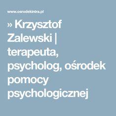 » Krzysztof Zalewski   terapeuta, psycholog, ośrodek pomocy psychologicznej