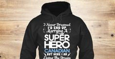 Super Hero Canadian Sweatshirt from LOVE CANADA, a custom product made just for you by Teespring. With world-class production and customer support, your satisfaction is guaranteed. - I Never Dreamed I'd End Up Marrying A Super...