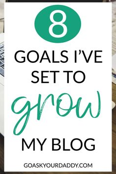 8 easy goals I've set to grow my blog (with resources).