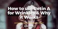 How to use Retin A for wrinkles & why it works