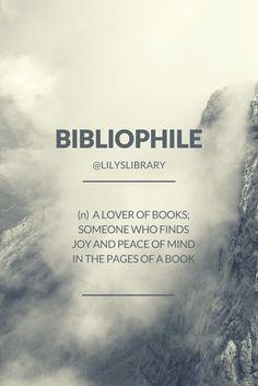 BIBLIOPHILE @lilyslibrary I am definitely a bibliophile! Anyone else?