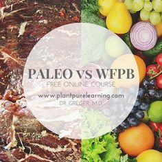 The Paleo Diet vs a Whole Food, Plant-Based Diet | Free online course by Dr. Michael Greger