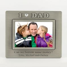 """I Love Dad 4x6 Frame$20 You've got the greatest dad in the world so let the world know just how great he is with this fun frame. """"I 'heart' Dad"""" comes already embossed on the frame. Add your engraving to the bottom of the frame."""