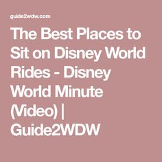 The Best Places to Sit on Disney World Rides - Disney World Minute (Video)   Guide2WDW