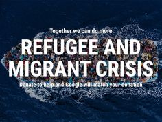 Donate to help refugees and migrants in urgent need. Google will match your donation.