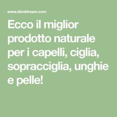 Ecco il miglior prodotto naturale per i capelli, ciglia, sopracciglia, unghie e pelle!