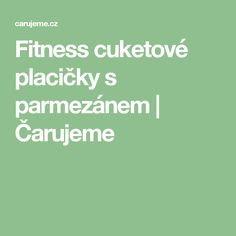 Fitness cuketové placičky s parmezánem | Čarujeme