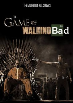 Game of thrones - walking dead - Breaking bad.... What did you sayyyyy ?????