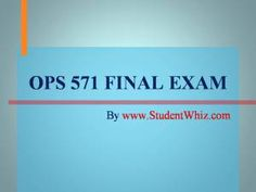 We can help students achieve their goals.We provide study materials for OPS 571 Final Exam Questions which are the most queried subjects by the students. A helping hand and a true friend in need. http://www.StudentWhiz.com/ will provide you every possible solution that can help your studies in a better way.