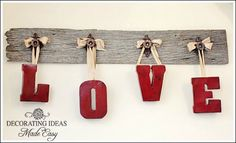 hanging letter sign -- can use any word. Love them hanging from the old board with beautiful ribbon
