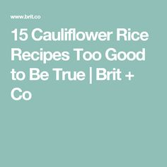 15 Cauliflower Rice Recipes Too Good to Be True | Brit + Co