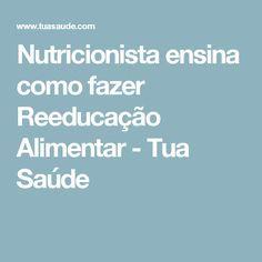 Nutricionista ensina como fazer Reeducação Alimentar - Tua Saúde