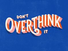 Don't Overthink It 2019 illustration typography new year 2019 resolution lettering design Positive Vibes, Positive Quotes, Motivational Quotes, Inspirational Quotes, 70s Quotes, Retro Quotes, Blue Quotes, Graphic Quotes, Short Quotes