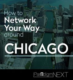 ParadigmNEXT: How to Network Your Way Around Chicago