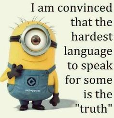Funny minion quote about truth funny, funny minion quotes, minion,. funny minion quote about truth… Minions Images, Funny Minion Pictures, Funny Minion Memes, Minions Love, Minions Quotes, Funny Humor, Minion Stuff, Minion Things, Funny Jockes