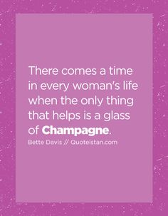 There comes a time in every woman's life when the only thing that helps is a glass of Champagne. Drink Quotes, Comes A Time, Glass Of Champagne, Thoughts And Feelings, Special People, Women Life, Every Woman, Bartender, Quote Of The Day