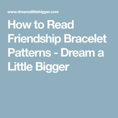 How to Read Friendship Bracelet Patterns - Dream a Little Bigger