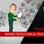 Maiores receios para se criar um podcast | Mundo Podcast