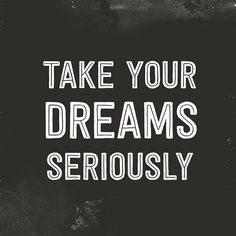 Take your dreams Seriously! #Dreampositive