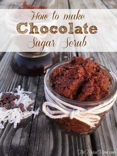 DIY chocolate sugar scrub. How to make your own sugar scrub at home or to use as a gift for Valentine's Day or Mother's Day.
