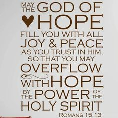 Design With Vinyl May the God of Hope Fill You with All Joy and Peace As You Trust In Him. Bible Verses Quotes, Encouragement Quotes, Bible Scriptures, Faith Quotes, Scripture Images, Hope Quotes, Scripture Quotes, Christian Life, Christian Quotes