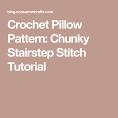 Crochet Pillow Pattern: Chunky Stairstep Stitch Tutorial