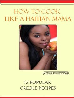 How to Cook like a Haitian Mama! (12 Popular Creole Recipes) by Doune Zidor. $3.49. 25 pages