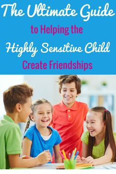 Helping HSCs make friends. The Ultimate guide to helping your highly sensitive child make friends. Highly sensitive children and friendship