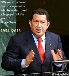 Hugo Chavez of Venezuela, tried to stand up to the off shore corporations, and protect his country.