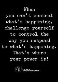 When you can't control what's happening, challenge