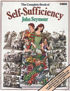 The Complete Book of Self Sufficiency by: John Seymour