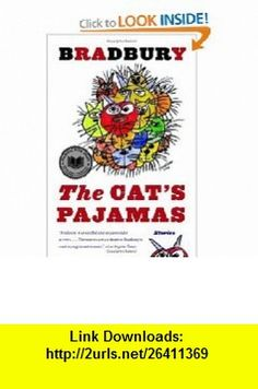 The Cats Pajamas Stories (9780060777333) Ray Bradbury , ISBN-10: 0060777338  , ISBN-13: 978-0060777333 ,  , tutorials , pdf , ebook , torrent , downloads , rapidshare , filesonic , hotfile , megaupload , fileserve