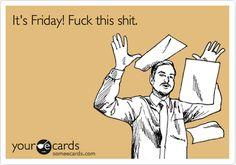 Friday makes me happy.