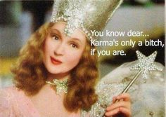 You know dear... Karma's only a bitch if you are. Picture Quotes.