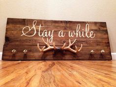 Stay a while wood antlers and knobs sign. All hand painted and handmade. For the game room Home Projects, Home Crafts, Diy Home Decor, Diy Crafts, Country Decor, Rustic Decor, Future House, Creation Deco, Reno