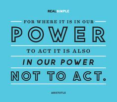 That if we have the power, we decide whether to act or not act...just remember we are still in control