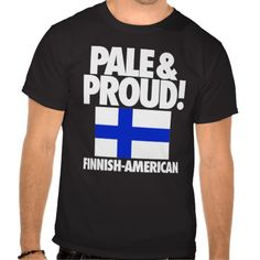 Pale and Proud Finland Finnish-American PERFECT! lol
