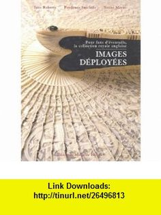 IMAGES DEPLOYEES Eventails coLLECTION ROYALE ANGLAISE (9782903824501) JANE ROBERTS , ISBN-10: 2903824509  , ISBN-13: 978-2903824501 ,  , tutorials , pdf , ebook , torrent , downloads , rapidshare , filesonic , hotfile , megaupload , fileserve