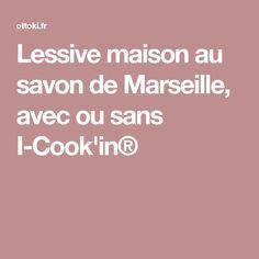Lessive maison au savon de Marseille, avec ou sans I-Cook'in®