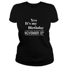 Cool Birthday November 15 Tee Shirt Hoodie Shirt VNeck Shirt Sweat Shirt Tank top Long sleeve Shirts & Tees