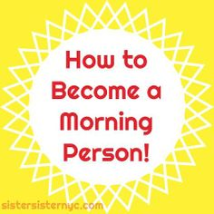 Tips to get you out of bed and be productive in the morning! www.sistersisternyc.com