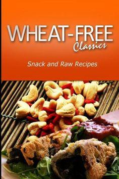 Wheat-Free Classics - Snack and Raw Recipes