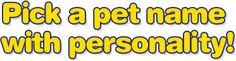 Need a Perfect Dog Name or Cat Name for your new Pet?