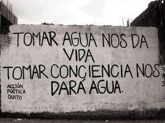 Tomar agua nos da vida Tomar conciencia nos dará agua #Acción Poética Quito #accionpoetica